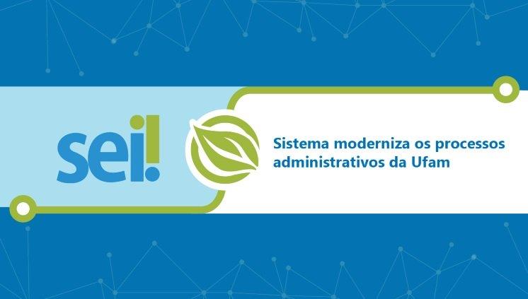 SEI! moderniza os processos administrativos da Ufam